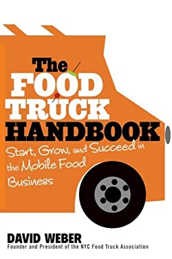 The Food Truck Handbook: Start, Grow, and Succeed in the Mobile Food Business 9781118208816