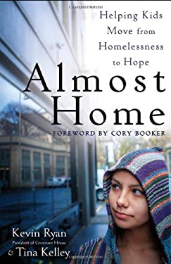 Almost Home: Helping Kids Move from Homelessness to Hope 9781118230473