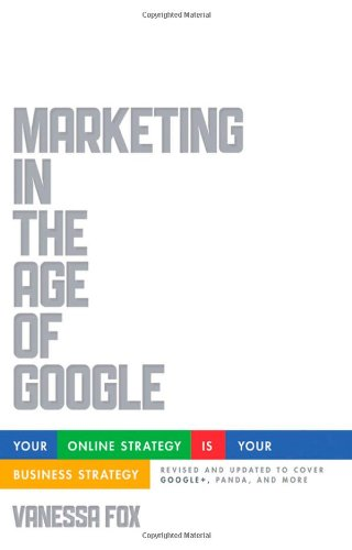 Marketing in the Age of Google: Your Online Strategy Is Your Business Strategy 9781118231937