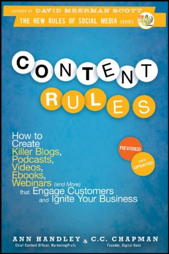 Content Rules: How to Create Killer Blogs, Podcasts, Videos, eBooks, Webinars (and More) That Engage Customers and Ignite Your Busine 9781118232606