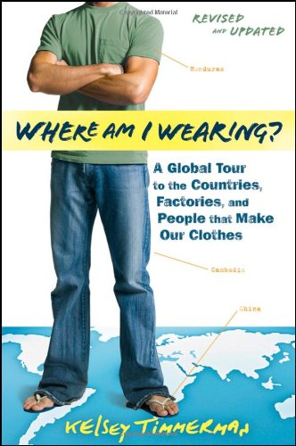 Where Am I Wearing?: A Global Tour to the Countries, Factories, and People That Make Our Clothes 9781118277553