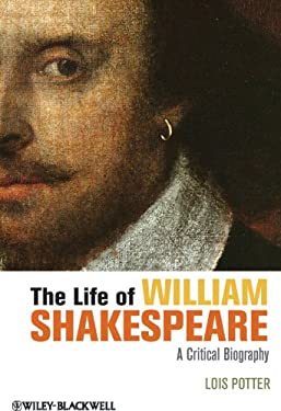 The Life of William Shakespeare: A Critical Biography 9781118281529
