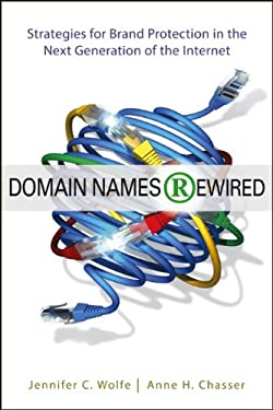 Domain Names Rewired: Strategies for Brand Protection in the Next Generation of the Internet 9781118312629
