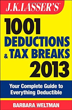 J.K. Lasser's 1001 Deductions and Tax Breaks 2013: Your Complete Guide to Everything Deductible 9781118346648