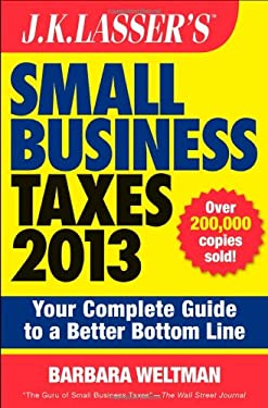 J.K. Lasser's Small Business Taxes 2013: Your Complete Guide to a Better Bottom Line 9781118346693