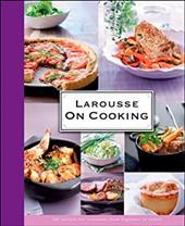 Larousse: On Cooking