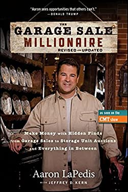 The Garage Sale Millionaire: Make Money with Hidden Finds from Garage Sales to Storage Unit Auctions and Everything in Between 9781118370544