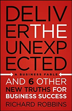 Deliver the Unexpected: And Six Other New Truths for Business Success 9781118402313