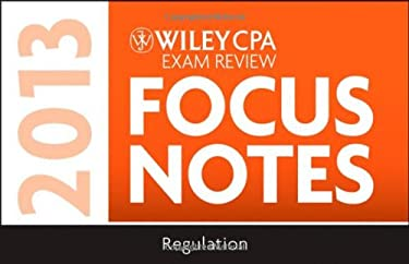Wiley CPA Examination Review 2013 Focus Notes, Regulation 9781118410622