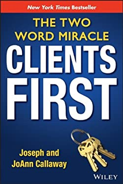 Clients First: The Two Word Miracle 9781118412770