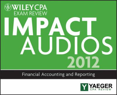 Wiley CPA Exam Review 2012 Impact Audios: Financial Accounting and Reporting 9781118423783