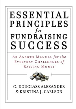 Essential Principles for Fundraising Success: An Answer Manual for the Everyday Challenges of Raising Money 9781118427330