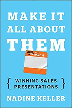 Make It All about Them: The True Keys to Winning Sales Presentations 9781118428375