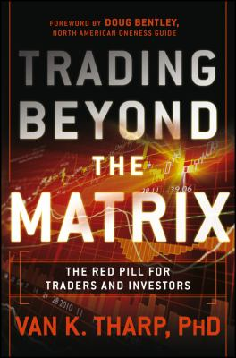 Trading Beyond the Matrix: The Red Pill for Traders and Investors 9781118525661