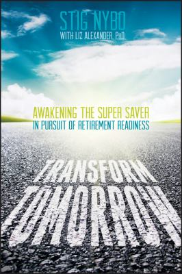 Transform Tomorrow: Awakening the Super Saver in Pursuit of Retirement Readiness 9781118537367