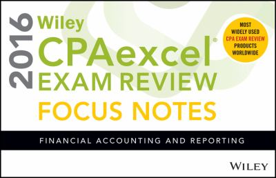 Wiley CPAexcel Exam Review 2016 Focus Notes: Financial Accounting and Reporting