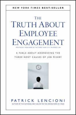 The Truth About Employee Engagement: A Fable About Addressing the Three Root Causes of Job Misery