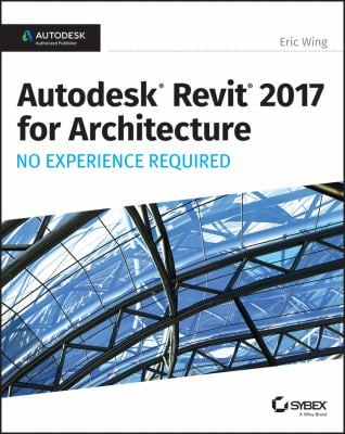 Autodesk Revit 2017 for Architecture No Experience Required