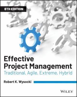 Effective Project Management: Traditional, Agile, Extreme, Hybrid