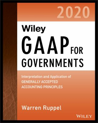 Wiley GAAP for Governments 2020: Interpretation and Application of Generally Accepted Accounting Principles for State and Local Governments