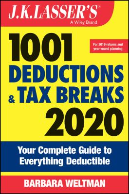 J.K. Lasser's 1001 Deductions and Tax Breaks 2020: Your Complete Guide to Everything Deductible
