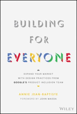 Building For Everyone: Expand Your Market With Design Practices From Google's Product Inclusion Team