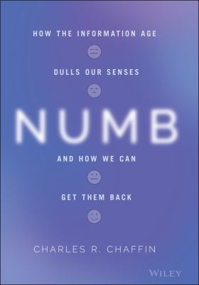 Numb: How the Information Age Dulls Our Senses and How We Can Get them Back