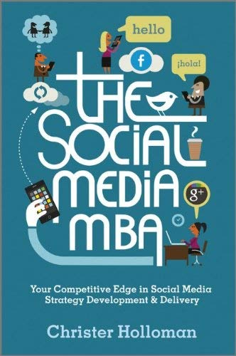 The Social Media MBA: Your Competitive Edge in Social Media Strategy Development & Delivery 9781119963233