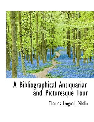 A Bibliographical Antiquarian and Picturesque Tour 9781116418507
