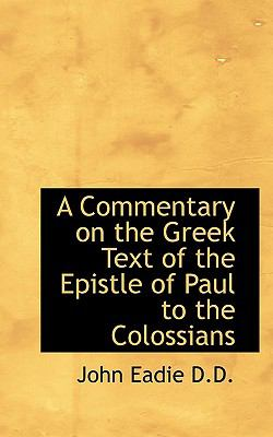 A Commentary on the Greek Text of the Epistle of Paul to the Colossians 9781116472943