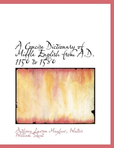 A Concise Dictionary of Middle English from A.D. 1150 to 1580 9781116768992