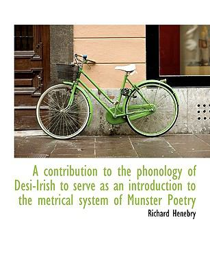 A Contribution to the Phonology of Desi-Irish to Serve as an Introduction to the Metrical System of 9781115259781