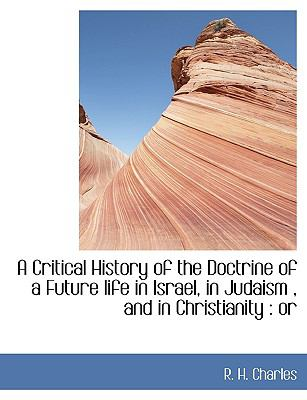 A Critical History of the Doctrine of a Future Life in Israel, in Judaism, and in Christianity: Or 9781116730739