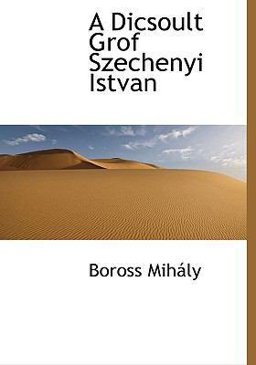 A Dicsoult Grof Szechenyi Istvan 9781117089652
