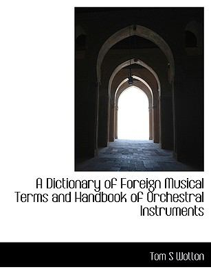 A Dictionary of Foreign Musical Terms and Handbook of Orchestral Instruments 9781116435467
