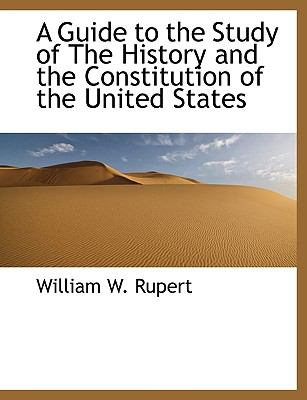 A Guide to the Study of the History and the Constitution of the United States 9781116534504