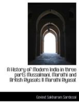A History of Modern India in Three Parts Mussalmani, Marathi and British Riyasats II Marathi Riyasat 9781116480542
