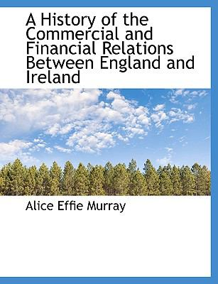 A History of the Commercial and Financial Relations Between England and Ireland 9781116267389