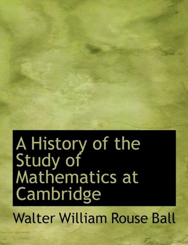 A History of the Study of Mathematics at Cambridge 9781116149883