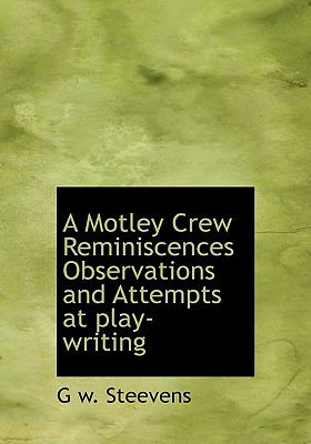 A Motley Crew Reminiscences Observations and Attempts at Play-Writing 9781115344623