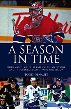 A Season in Time: Super Mario, Killer, St. Patrick, the Great One, and the Unforgettable 1992-93 NHL Season 9781118118337