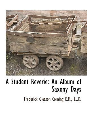 A Student Reverie: An Album of Saxony Days 9781115417396