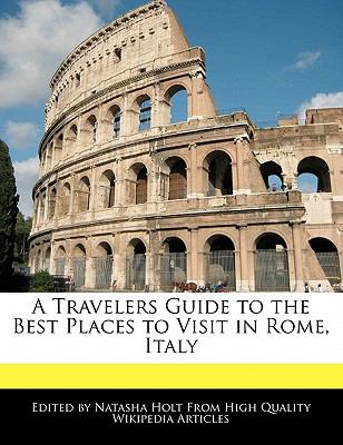 A travelers guide to the best places to visit in rome for Italy the best places to visit