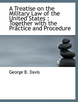 A Treatise on the Military Law of the United States: Together with the Practice and Procedure 9781116629750