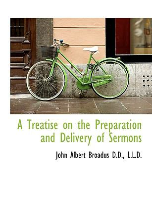 A Treatise on the Preparation and Delivery of Sermons 9781116463361