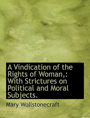 A Vindication of the Rights of Woman,: With Strictures on Political and Moral Subjects. 9781116955439