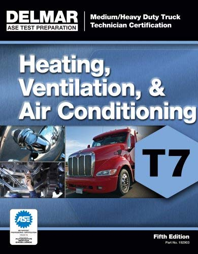 ASE Medium/Heavy Duty Truck Technician Certification Series: Heating, Ventilation & Air Conditioning (T7) 9781111129033