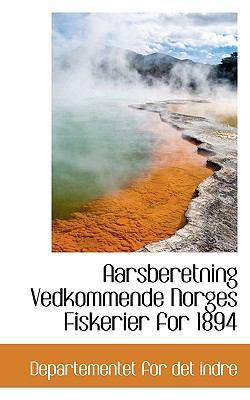 Aarsberetning Vedkommende Norges Fiskerier for 1894 9781117796482