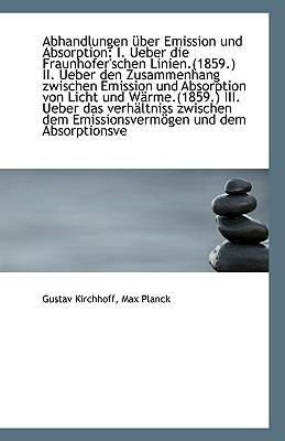 Abhandlungen Uber Emission Und Absorption: I. Ueuber Die Fraunhofer'schen Linien.(1859.) II. Ueuber de
