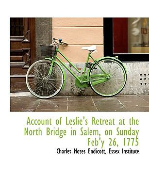 Account of Leslie's Retreat at the North Bridge in Salem, on Sunday Feb'y 26, 1775 9781115180030